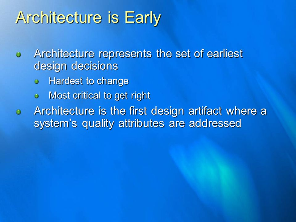 Architecture is EarlyArchitecture represents the set of earliest design decisions. Hardest to change.