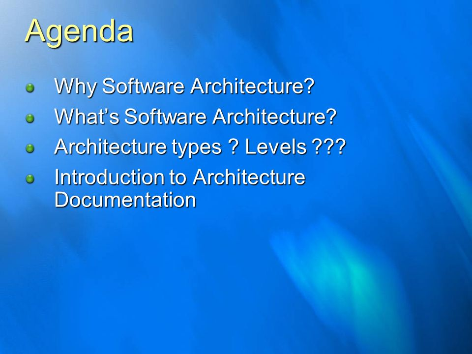 Agenda Why Software Architecture What's Software Architecture
