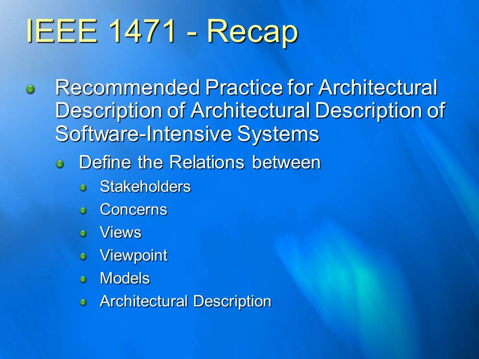 IEEE 1471 - RecapRecommended Practice for Architectural Description of Architectural Description of Software-Intensive Systems.