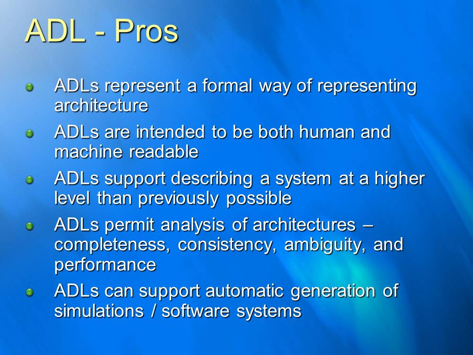 ADL - Pros ADLs represent a formal way of representing architecture