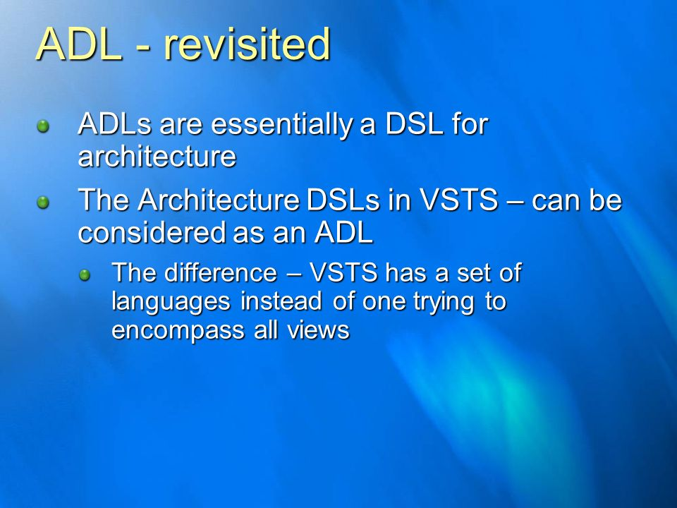 ADL - revisited ADLs are essentially a DSL for architecture
