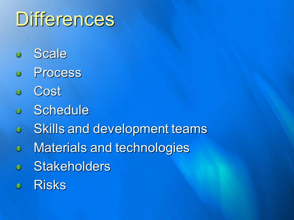 Differences Scale Process Cost Schedule Skills and development teams