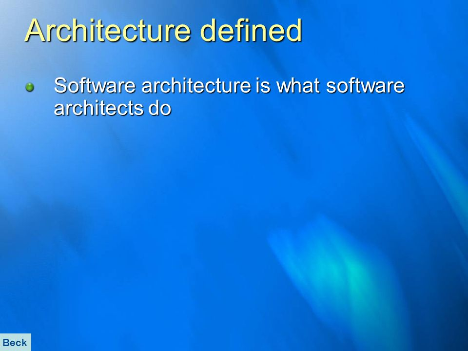 Architecture defined Software architecture is what software architects do Beck .