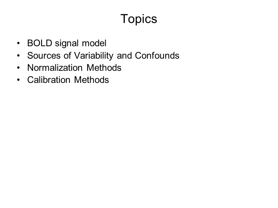 Topics BOLD signal model Sources of Variability and Confounds