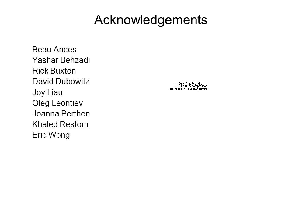 Acknowledgements Beau Ances Yashar Behzadi Rick Buxton David Dubowitz