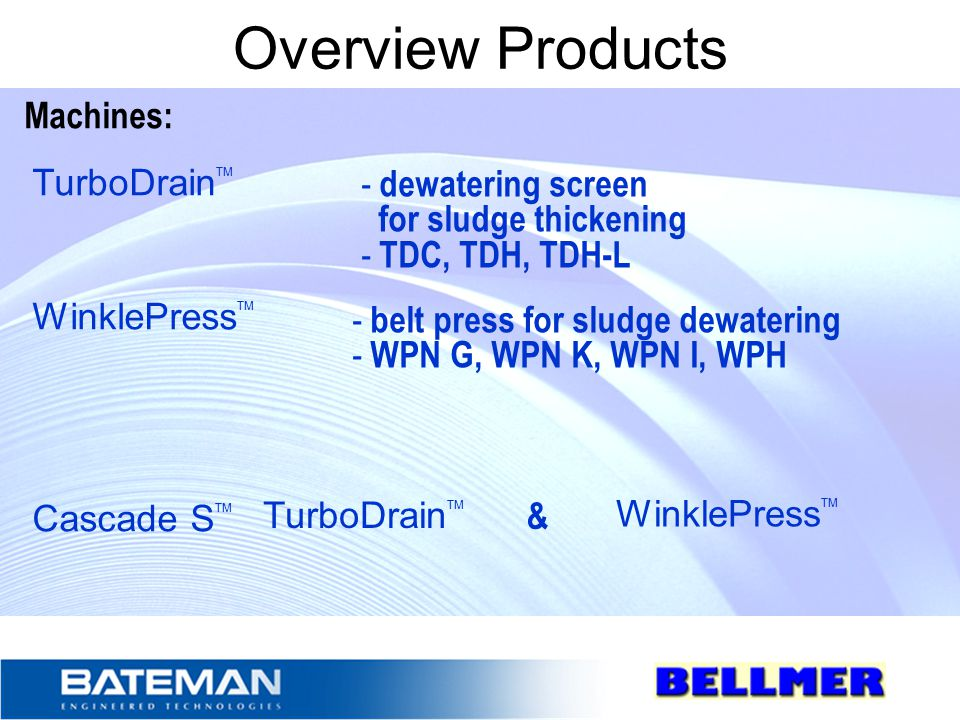 Overview Products Machines: TurboDrainTM WinklePressTM Cascade STM