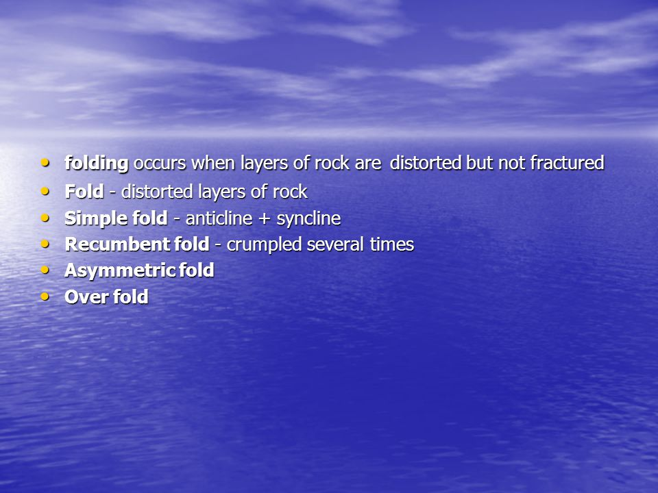 folding occurs when layers of rock are distorted but not fractured