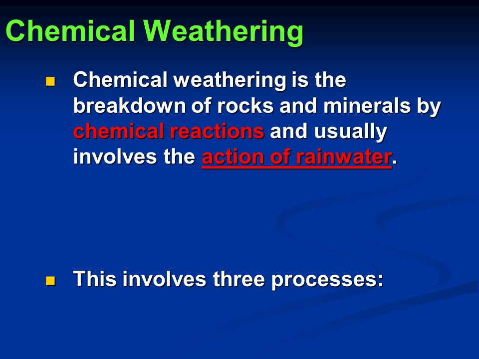 Chemical Weathering Chemical weathering is the breakdown of rocks and minerals by chemical reactions and usually involves the action of rainwater.