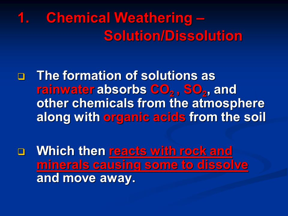 1. Chemical Weathering – Solution/Dissolution