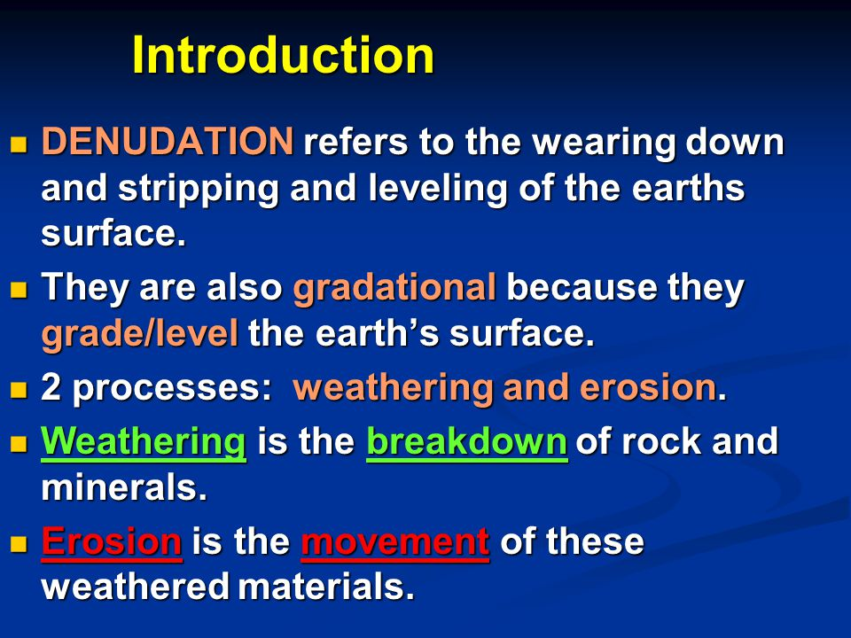 Introduction DENUDATION refers to the wearing down and stripping and leveling of the earths surface.