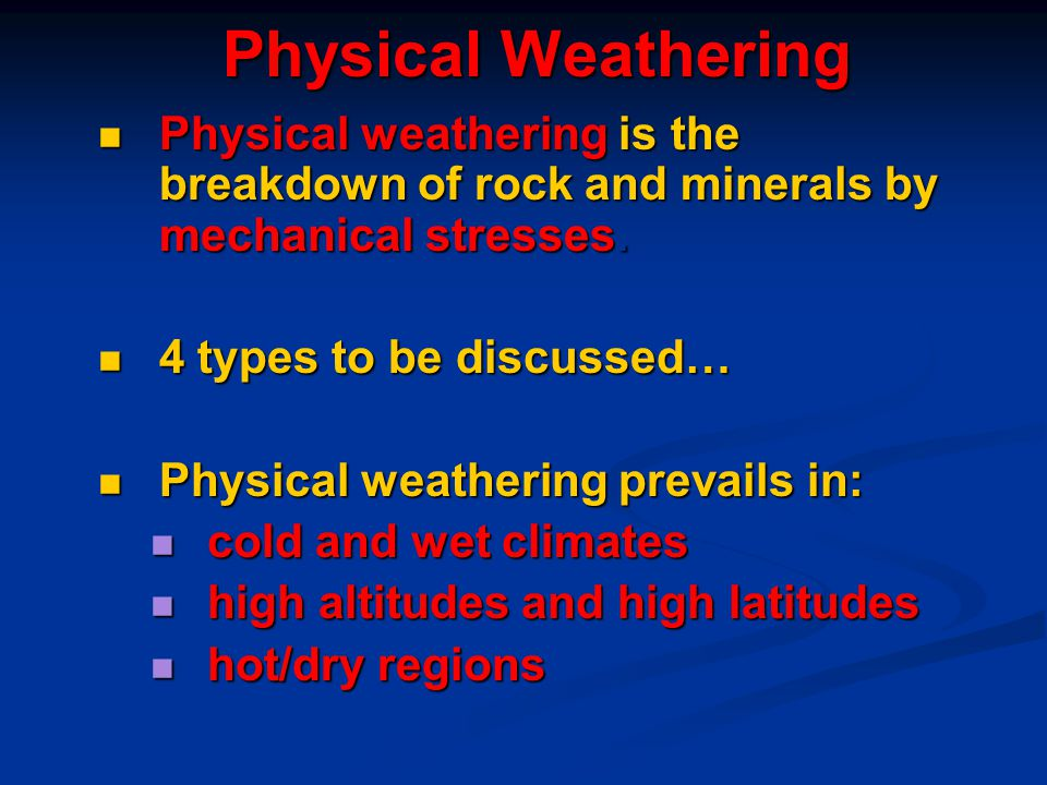 Physical Weathering Physical weathering is the breakdown of rock and minerals by mechanical stresses.