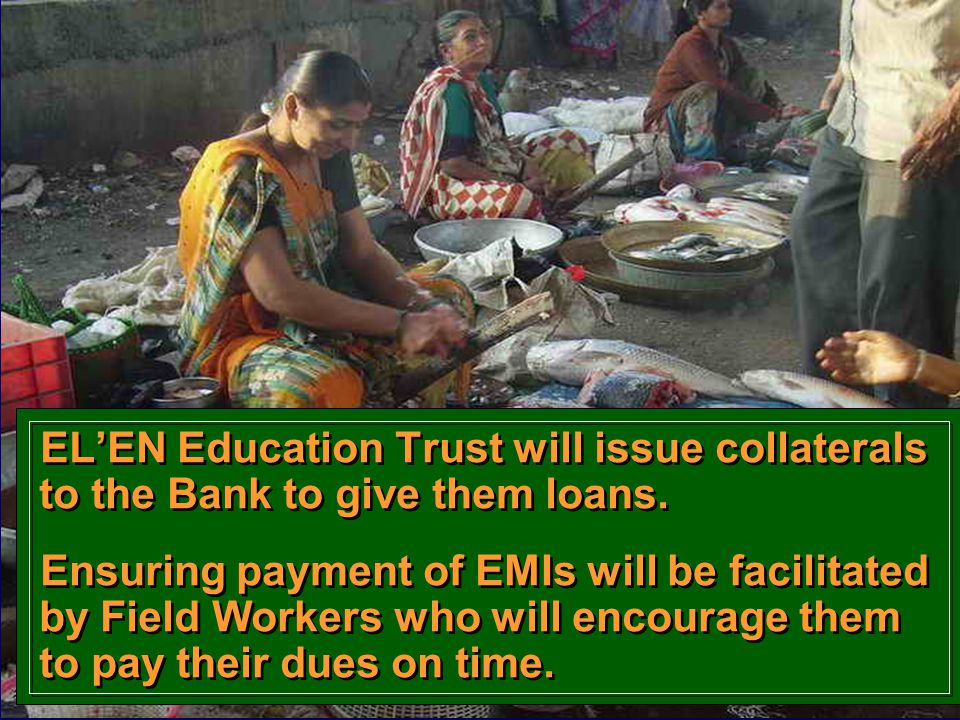 EL'EN Education Trust will issue collaterals to the Bank to give them loans.