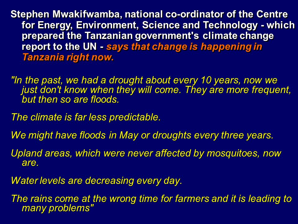 Stephen Mwakifwamba, national co-ordinator of the Centre for Energy, Environment, Science and Technology - which prepared the Tanzanian government s climate change report to the UN - says that change is happening in Tanzania right now.