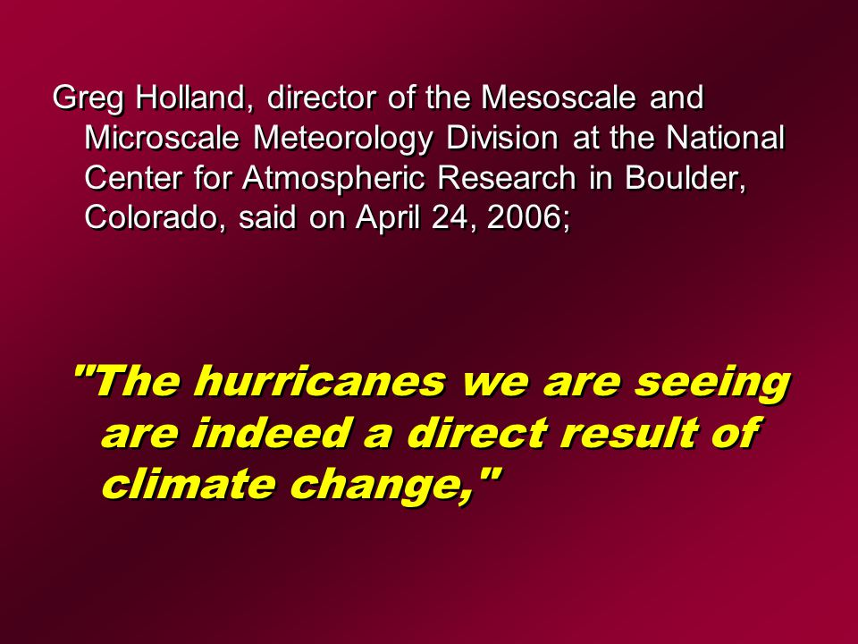 Greg Holland, director of the Mesoscale and Microscale Meteorology Division at the National Center for Atmospheric Research in Boulder, Colorado, said on April 24, 2006;