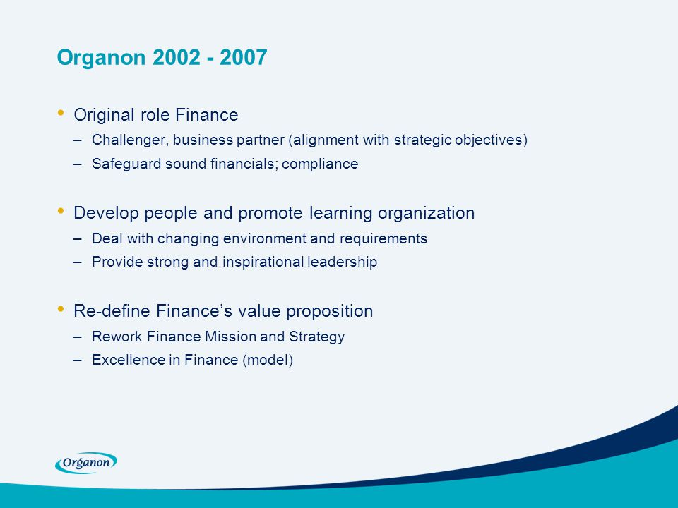 Organon 2002 - 2007 Original role Finance