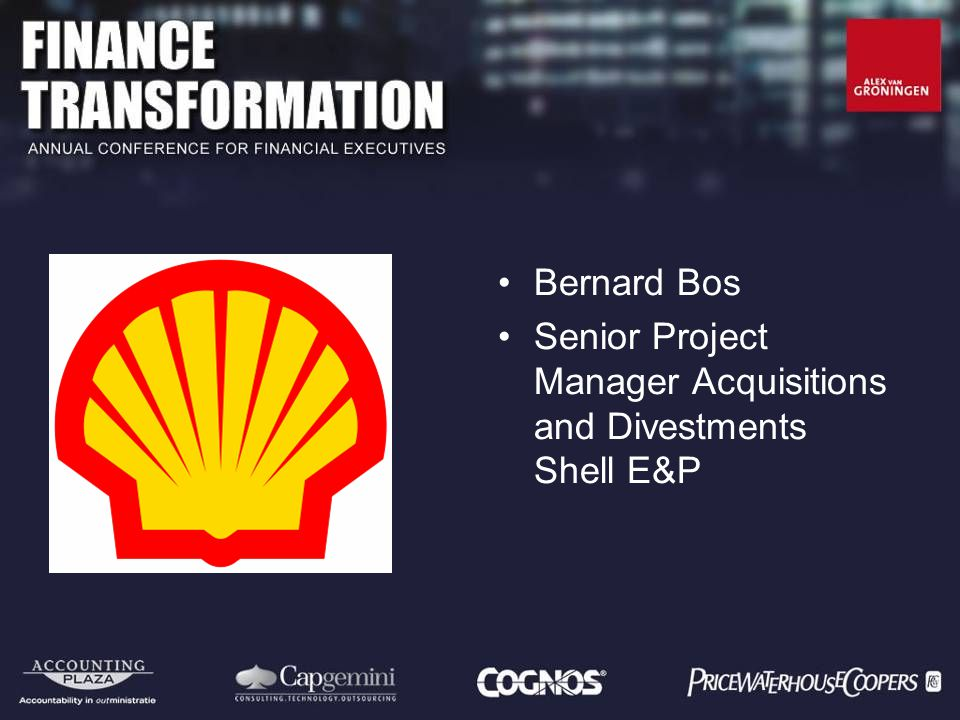 Bernard Bos Senior Project Manager Acquisitions and Divestments Shell E&P