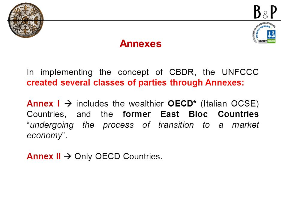 Annexes In implementing the concept of CBDR, the UNFCCC created several classes of parties through Annexes:
