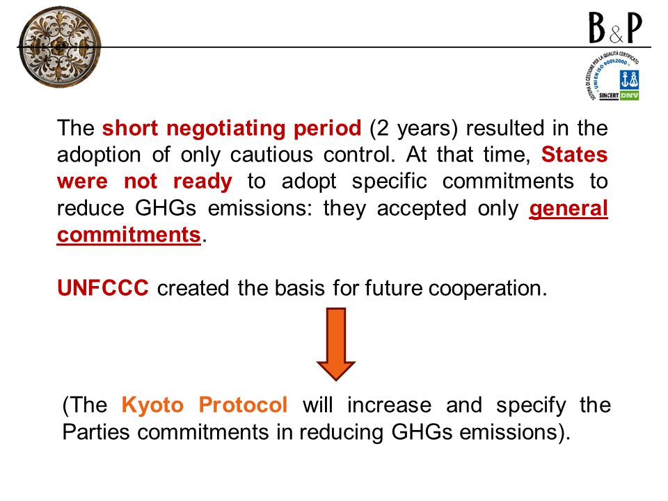 The short negotiating period (2 years) resulted in the adoption of only cautious control. At that time, States were not ready to adopt specific commitments to reduce GHGs emissions: they accepted only general commitments.