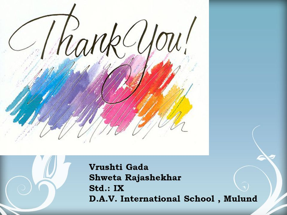 Vrushti Gada Shweta Rajashekhar Std.: IX D.A.V. International School , Mulund