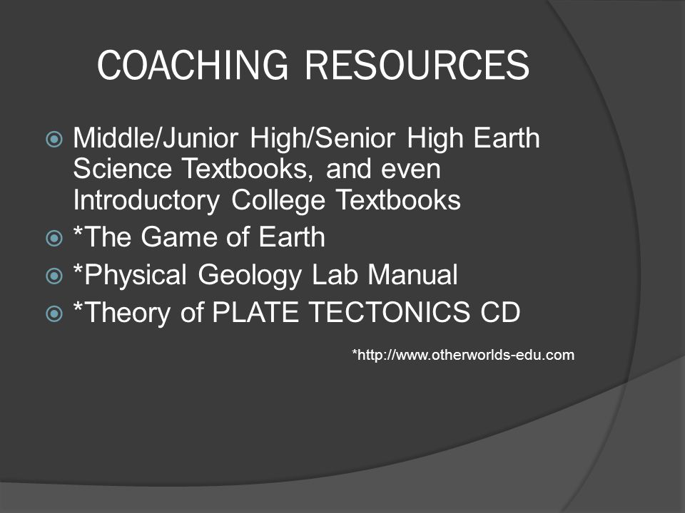 COACHING RESOURCES Middle/Junior High/Senior High Earth Science Textbooks, and even Introductory College Textbooks.