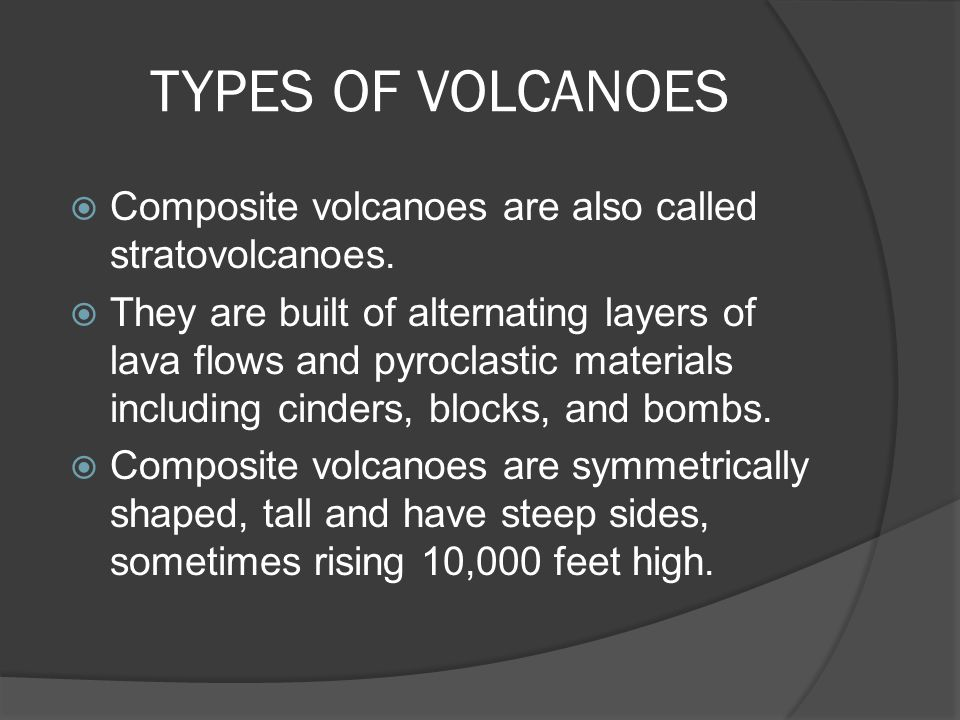 TYPES OF VOLCANOES Composite volcanoes are also called stratovolcanoes.