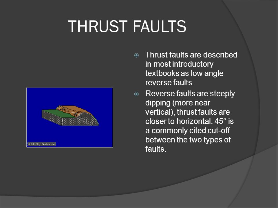 THRUST FAULTS Thrust faults are described in most introductory textbooks as low angle reverse faults.