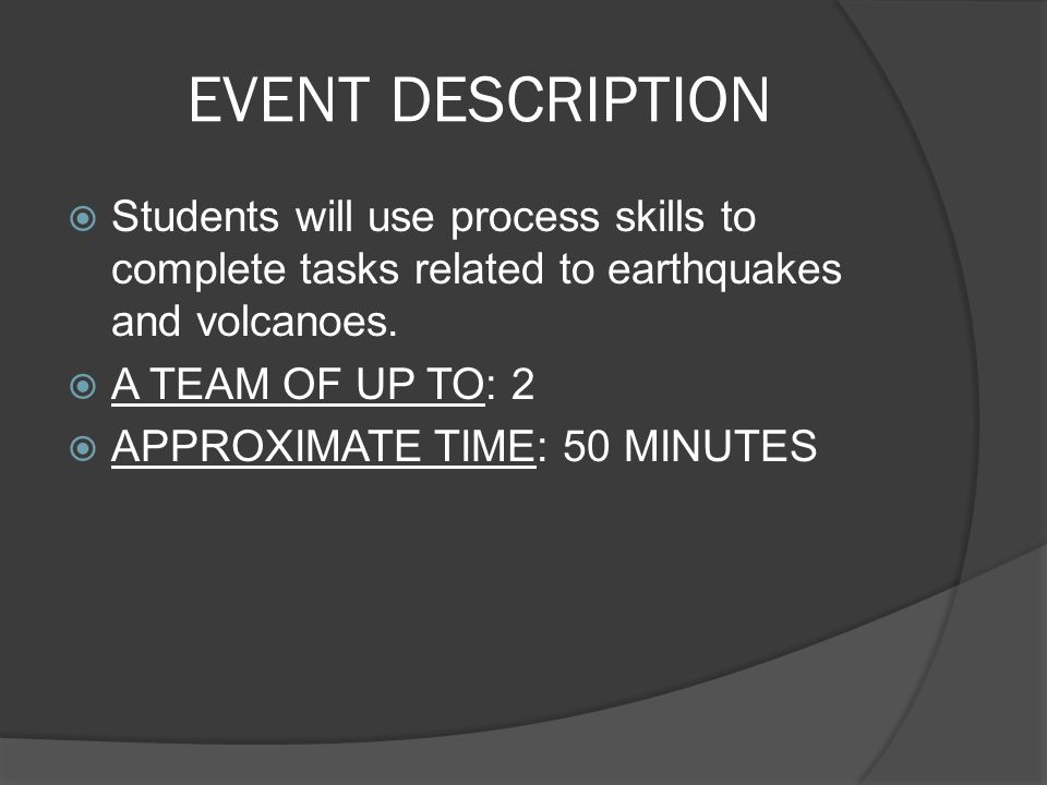 EVENT DESCRIPTION Students will use process skills to complete tasks related to earthquakes and volcanoes.