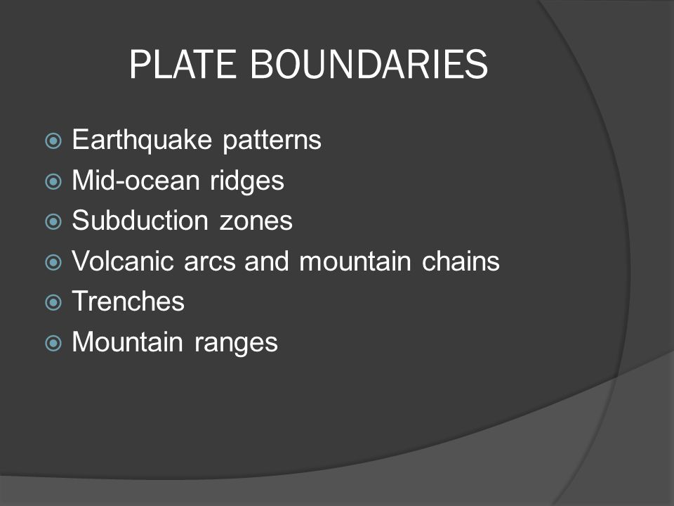 PLATE BOUNDARIES Earthquake patterns Mid-ocean ridges Subduction zones