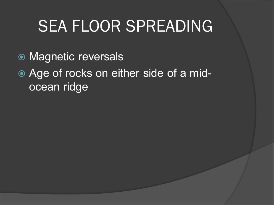 SEA FLOOR SPREADING Magnetic reversals