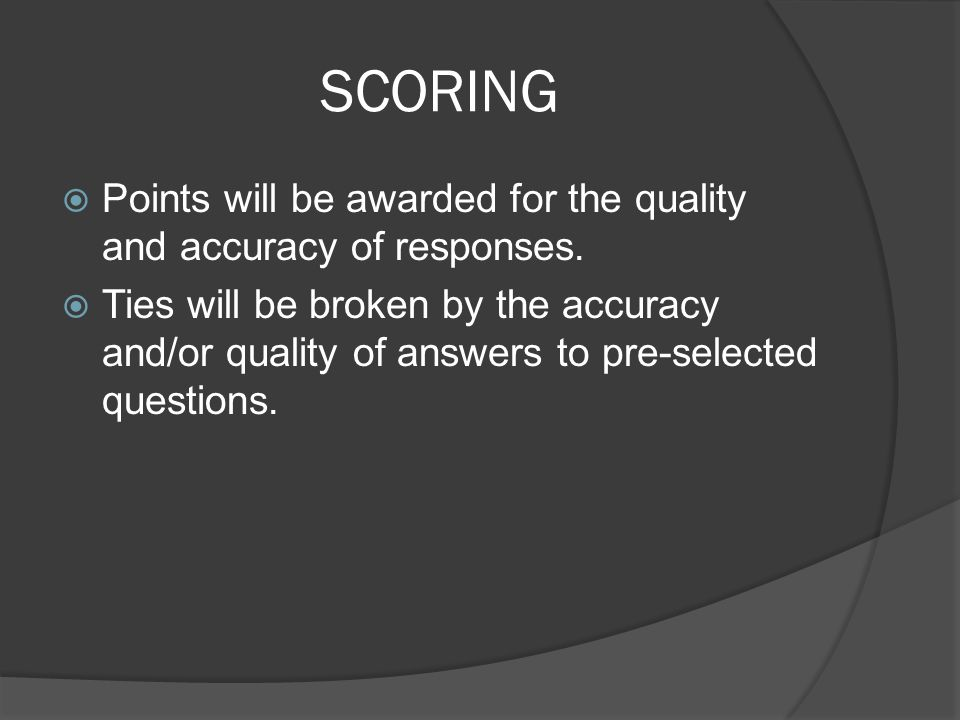SCORING Points will be awarded for the quality and accuracy of responses.