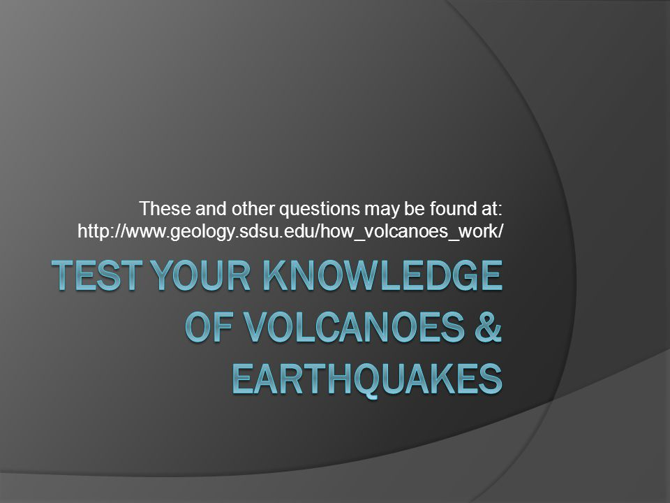 Test your knowledge of volcanoes & earthquakes
