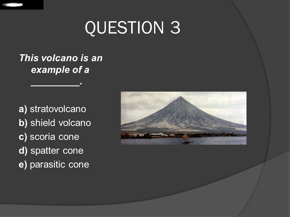 QUESTION 3 This volcano is an example of a _________. a) stratovolcano
