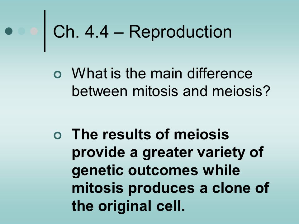 Ch. 4.4 – Reproduction What is the main difference between mitosis and meiosis