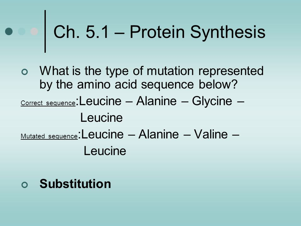 Ch. 5.1 – Protein Synthesis What is the type of mutation represented by the amino acid sequence below