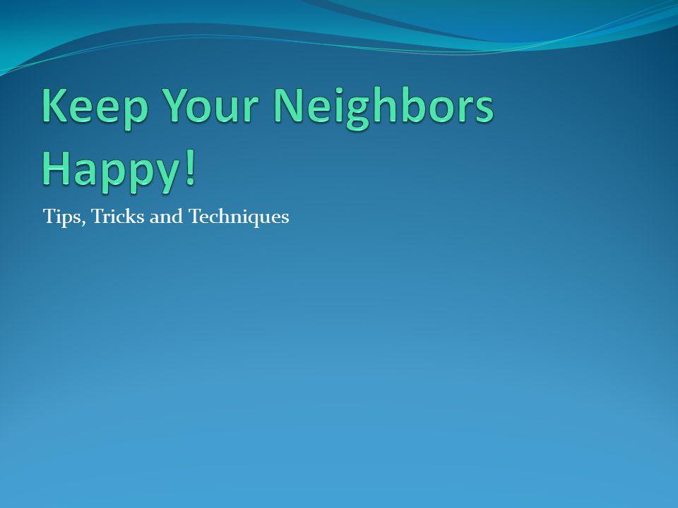 Keep Your Neighbors Happy!