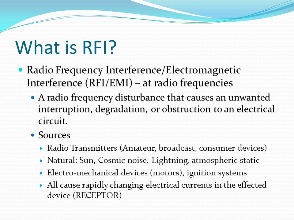 What is RFI Radio Frequency Interference/Electromagnetic Interference (RFI/EMI) – at radio frequencies.