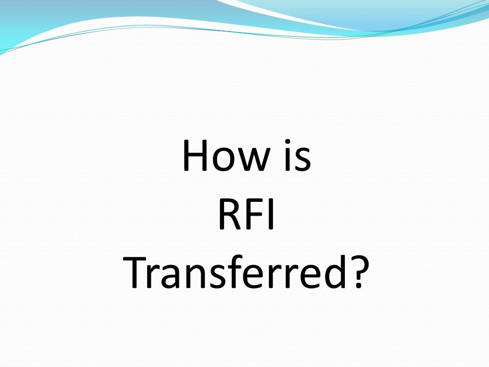 How is RFI Transferred