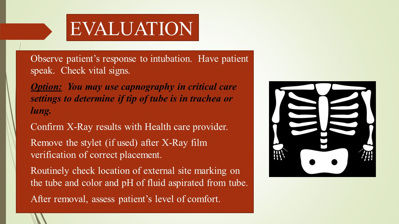 EVALUATION Observe patient's response to intubation. Have patient speak. Check vital signs.