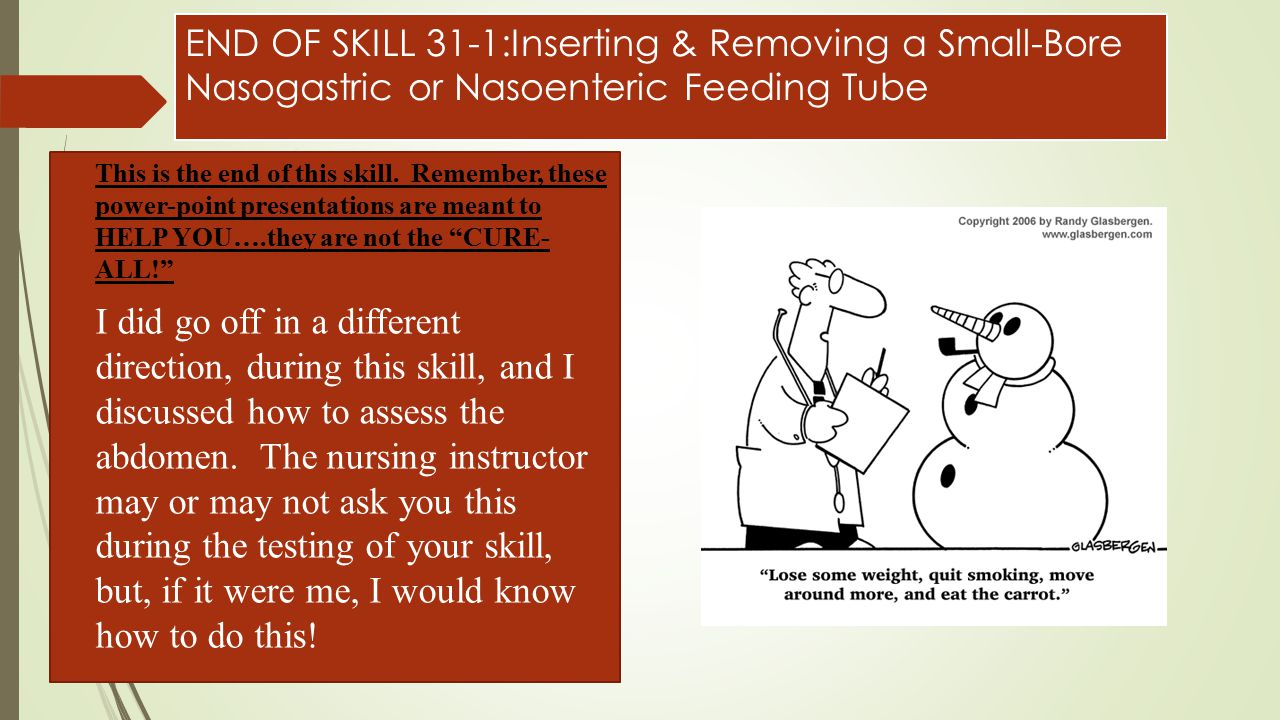 END OF SKILL 31-1:Inserting & Removing a Small-Bore Nasogastric or Nasoenteric Feeding Tube