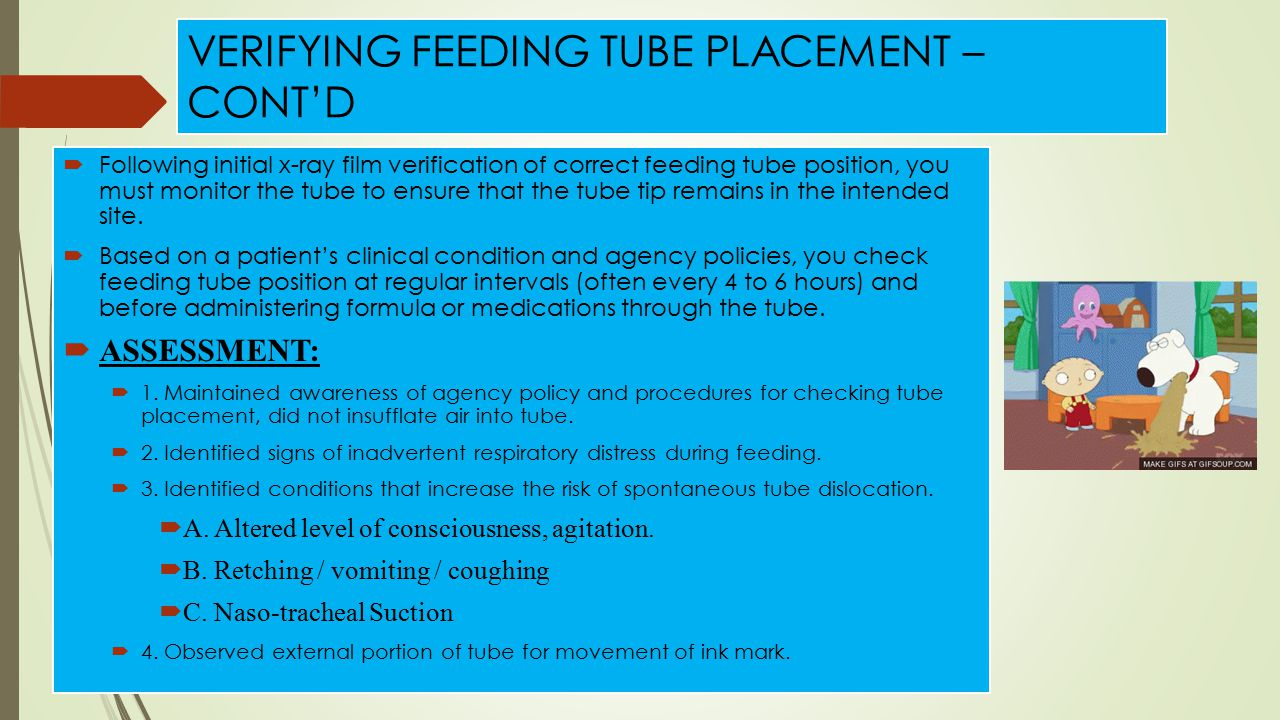 VERIFYING FEEDING TUBE PLACEMENT – CONT'D