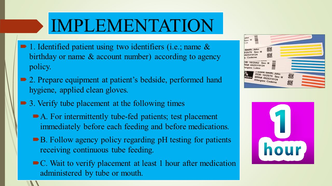 IMPLEMENTATION 1. Identified patient using two identifiers (i.e.; name & birthday or name & account number) according to agency policy.