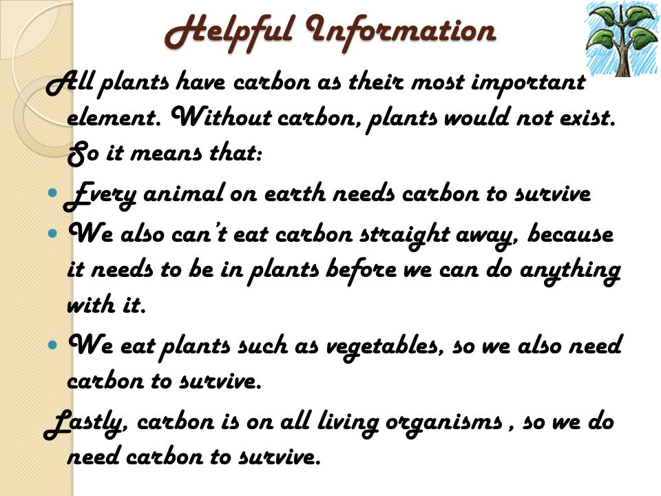 Helpful Information All plants have carbon as their most important element. Without carbon, plants would not exist. So it means that: