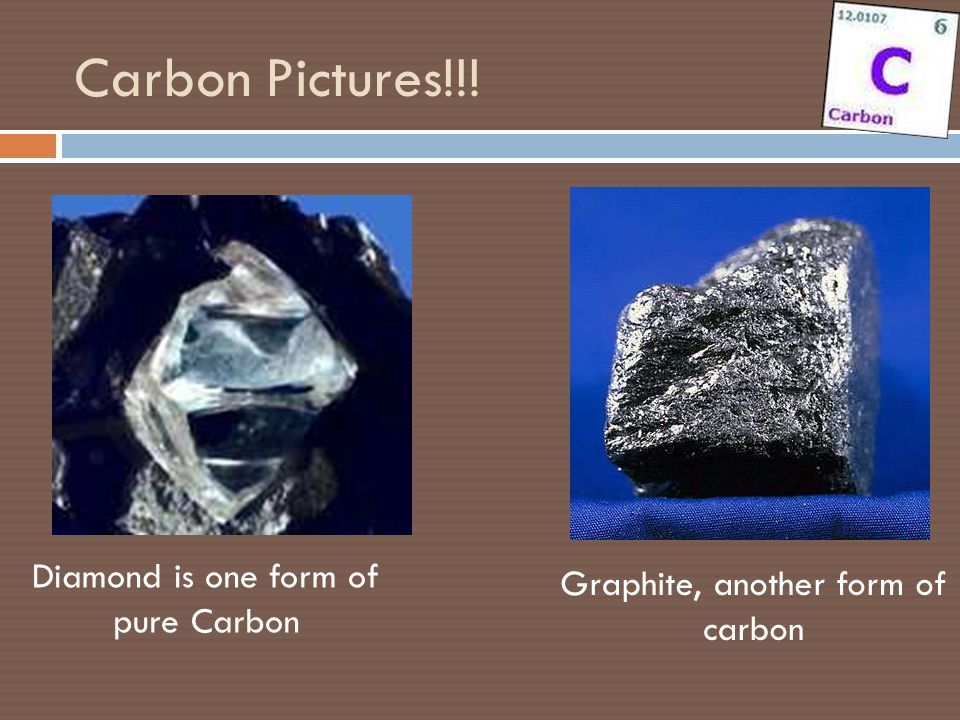 Carbon Pictures!!! Diamond is one form of pure Carbon