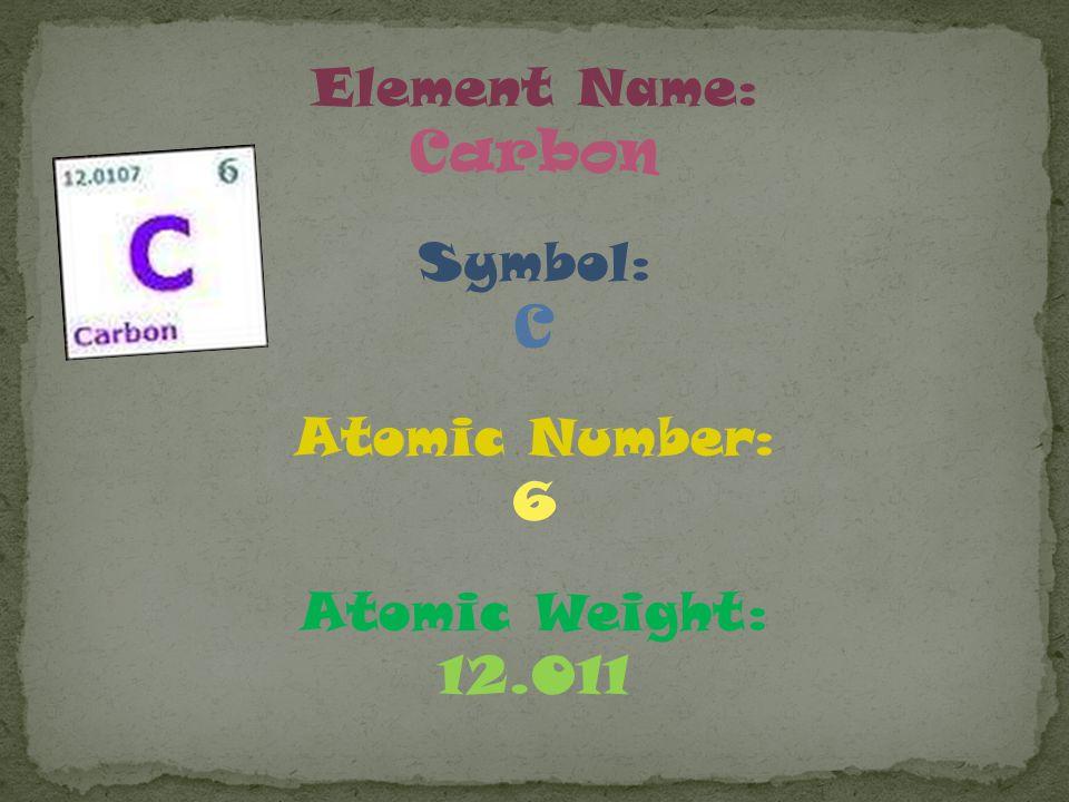 Element Name: Carbon Symbol: C Atomic Number: 6 Atomic Weight: 12.011