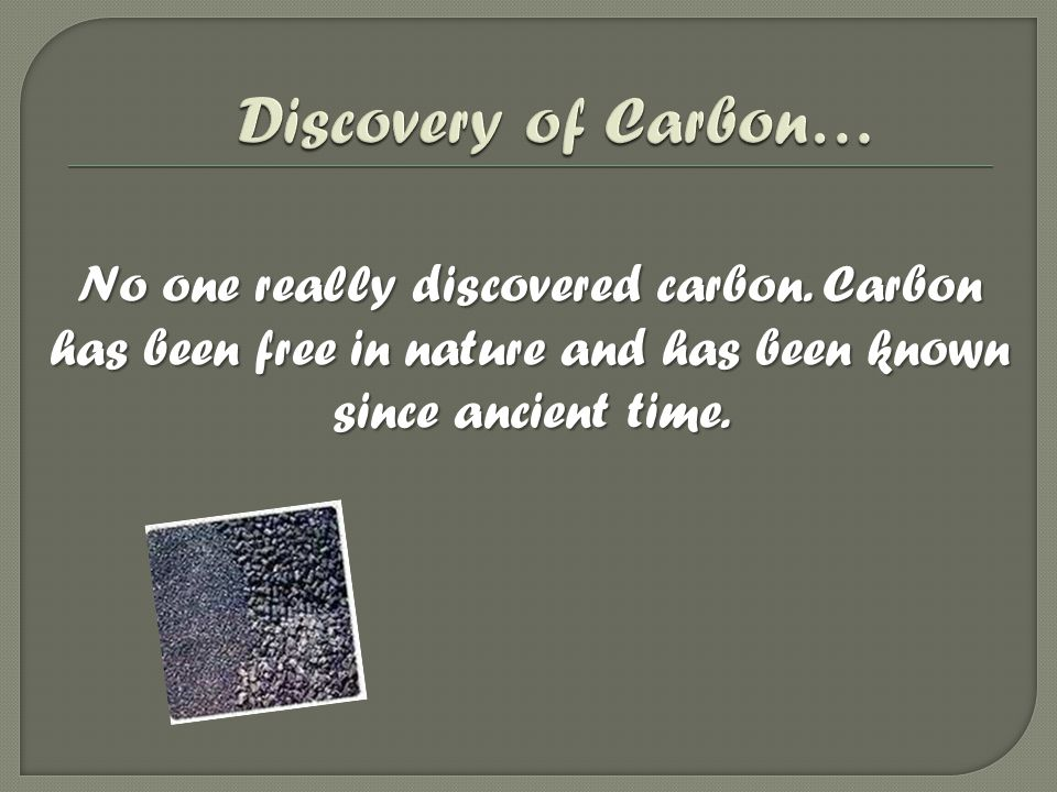 Discovery of Carbon… No one really discovered carbon.