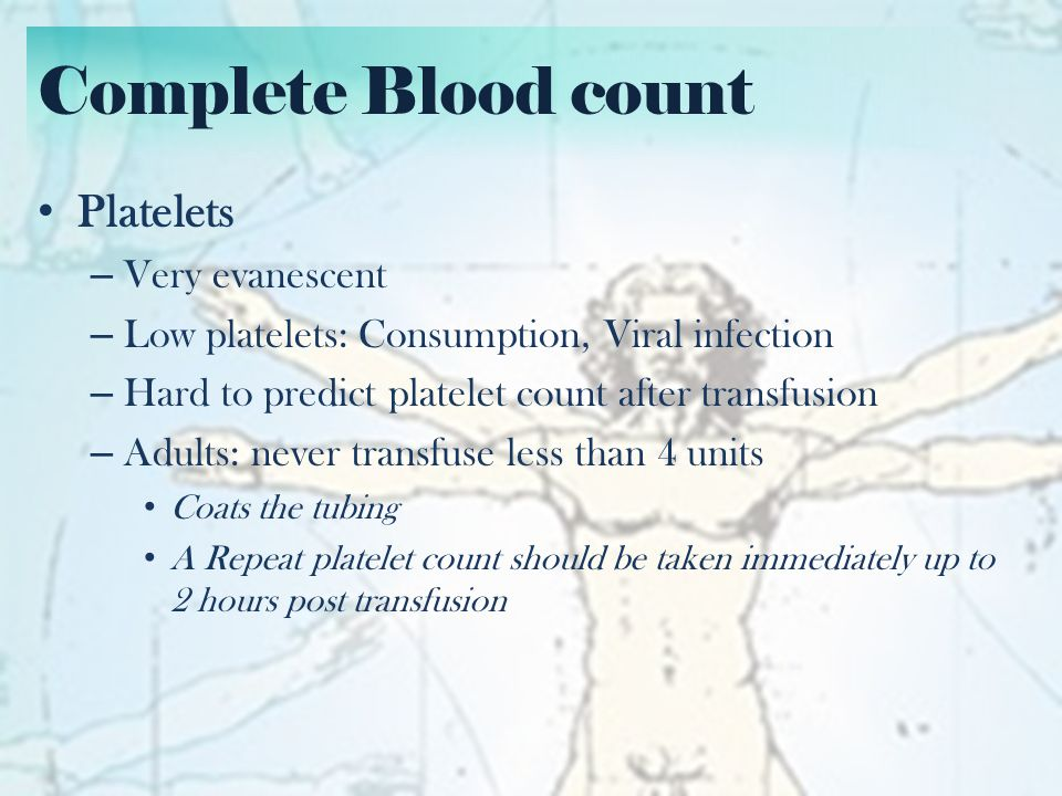 Complete Blood count Platelets Very evanescent