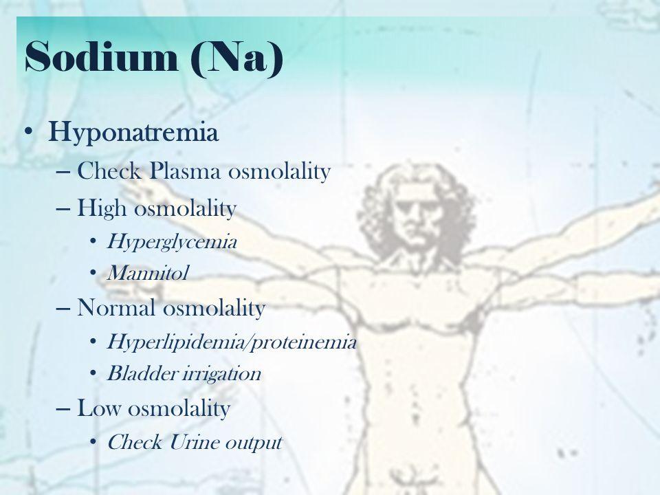 Sodium (Na) Hyponatremia Check Plasma osmolality High osmolality