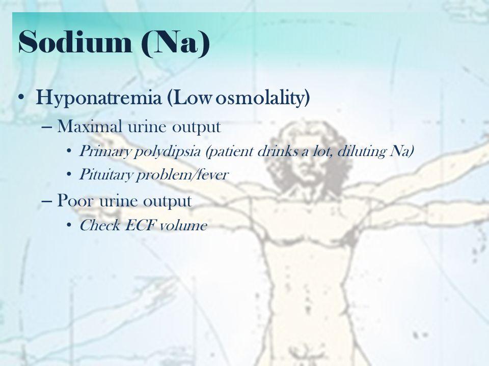 Sodium (Na) Hyponatremia (Low osmolality) Maximal urine output