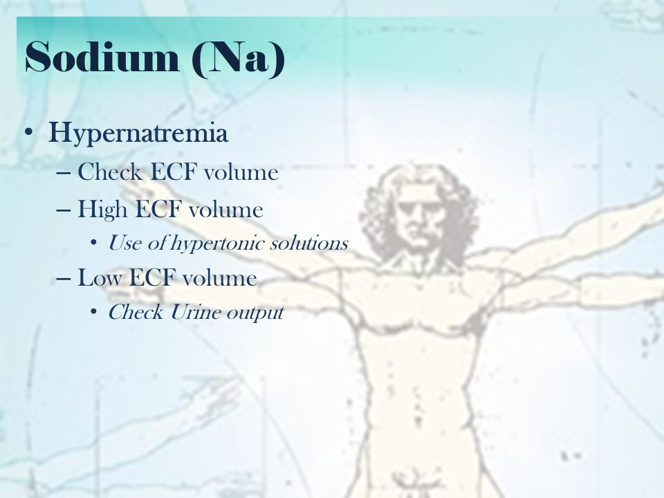 Sodium (Na) Hypernatremia Check ECF volume High ECF volume