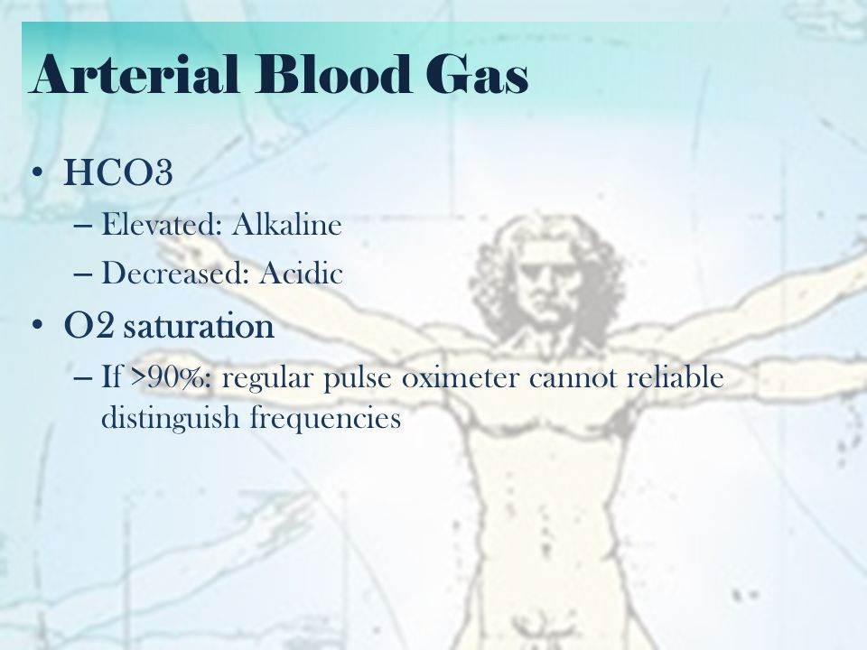 Arterial Blood Gas HCO3 O2 saturation Elevated: Alkaline